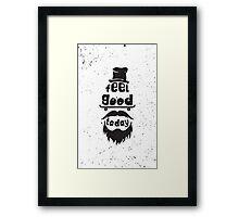 Feel good today. Motivational poster Framed Print