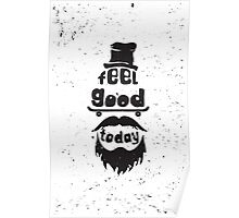 Feel good today. Motivational poster Poster