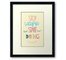 Inspirational poster. Stop dreaming start doing Framed Print