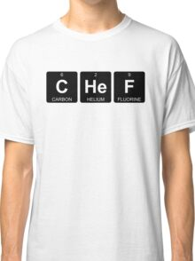 C He F - Chef - Periodic Table - Chemistry - Chest Classic T-Shirt
