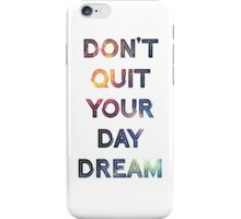 Don't Quit Your Daydream iPhone Case/Skin