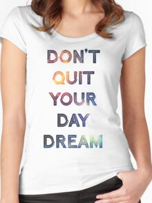 Don't Quit Your Daydream Women's Fitted Scoop T-Shirt