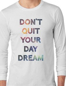 Don't Quit Your Daydream Long Sleeve T-Shirt