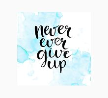 Never Ever Give Up Unisex T-Shirt