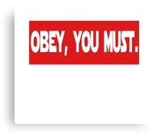 Obey, you must. Canvas Print