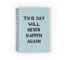 This Day will Never Happen Again Spiral Notebook