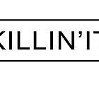 kILLIN'IT by Sana Siddiqui
