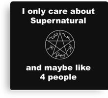 I only care about supernatural... and maybe like 4 people Canvas Print