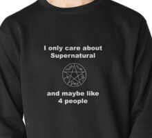I only care about supernatural... and maybe like 4 people Pullover