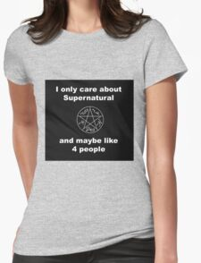I only care about supernatural... and maybe like 4 people Womens Fitted T-Shirt