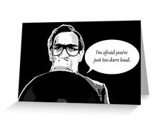 I'm afraid you're just too darn loud Greeting Card