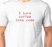 I turn coffee into code - red Unisex T-Shirt