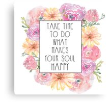 Take Time To Do What Makes Your Soul Happy Canvas Print