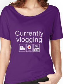 Currently Vlogging - YouTube Women's Relaxed Fit T-Shirt