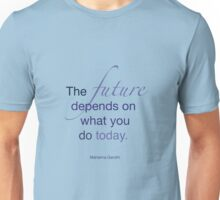 Mahatma Gandhi - The future depends on what you do today. Unisex T-Shirt