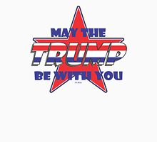 MAY THE TRUMP BE WITH YOU IN 2016 Unisex T-Shirt