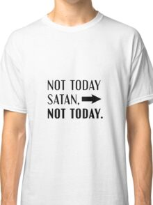 Not Today Satan, Not Today Classic T-Shirt