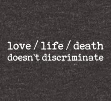 love / life / death doesn't discriminate by curvelloarruda