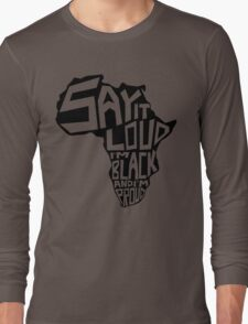SAY IT LOUD: Africa Long Sleeve T-Shirt