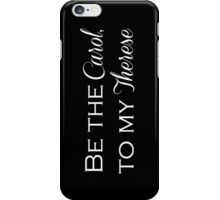 Be the Carol, to my Therese. iPhone Case/Skin