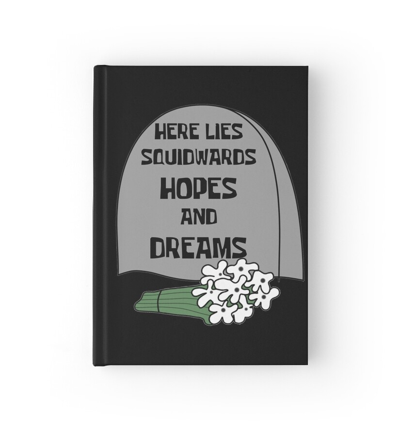 u0026quot here lies squidwards hopes and dreams u0026quot  hardcover journals