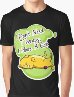 I don't need therapy, i have a cat Graphic T-Shirt
