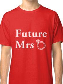 Future Mrs Classic T-Shirt
