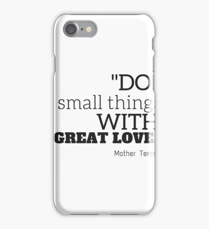 """""""Do smalls things with great love"""" Mother Teresa iPhone Case/Skin"""