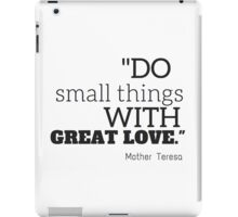 """Do smalls things with great love"" Mother Teresa iPad Case/Skin"