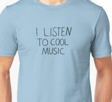I Listen To Cool Music Unisex T-Shirt