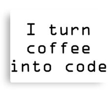 I turn coffee into code - black Canvas Print