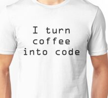 I turn coffee into code - black Unisex T-Shirt