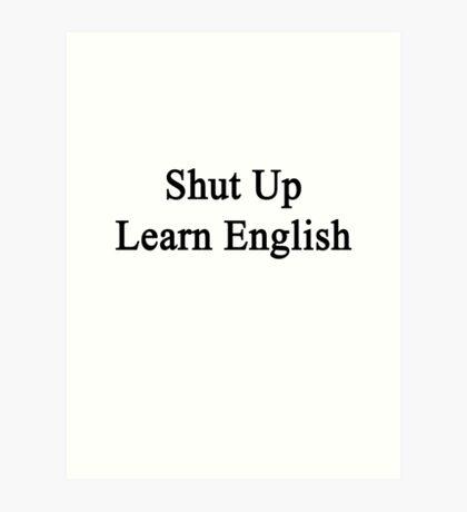 Shut Up Learn English  Art Print