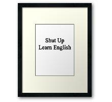 Shut Up Learn English  Framed Print