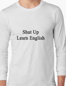 Shut Up Learn English  Long Sleeve T-Shirt