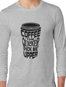 Coffee Quicker Long Sleeve T-Shirt