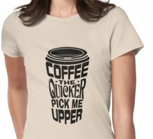 Coffee Quicker Womens Fitted T-Shirt