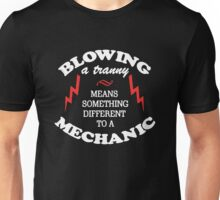 Blowing A Tranny Means Something Different To A Mechanic Unisex T-Shirt