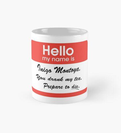 Hello. My Name Is Inigo Montoya.You drank my tea. Mug