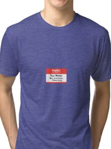 Hello. My Name Is Inigo Montoya.You drank my tea. Tri-blend T-Shirt