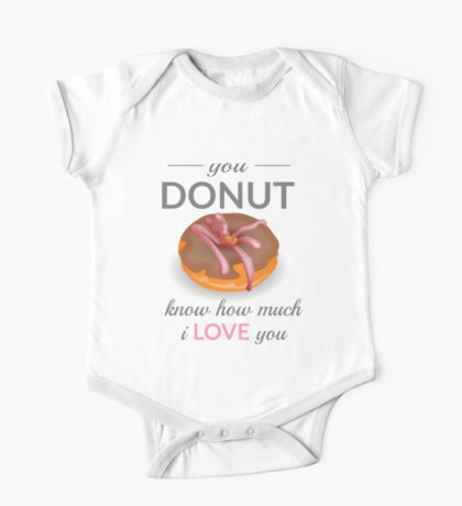You Donut Know How Much I Love You One Piece - Short Sleeve