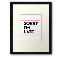 Sorry, I'm Late Framed Print