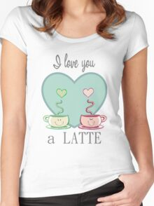 I love you a LATTE Women's Fitted Scoop T-Shirt