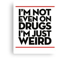 I'm just Weird Canvas Print