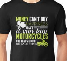 Money Can't Buy Happiness But It Can Buy Motorcycles Unisex T-Shirt