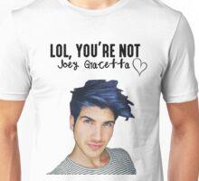 Lol, you're not joey graceffa Unisex T-Shirt