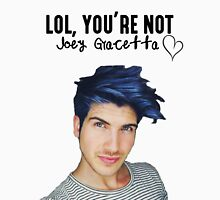 Lol, you're not joey graceffa Unisex T-Shirt