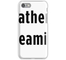 I'd Rather Be Streaming iPhone Case/Skin