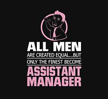 All Men are created Equal... But Only The Finest Become Assistant Manager Unisex T-Shirt