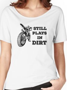 Still Plays In Dirt, FMX Rider Women's Relaxed Fit T-Shirt